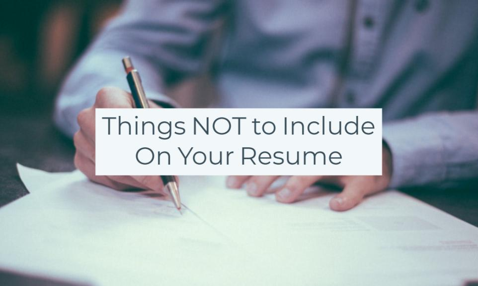 Things NOT to Include On Your Resume